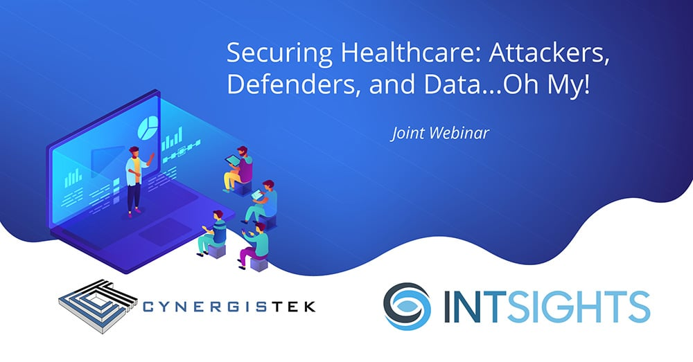 Securing Healthcare: Attackers, Defenders, and Data…Oh My!